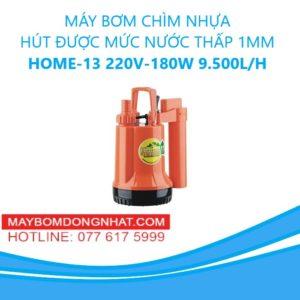 MÁY BƠM CHÌM NHỰA- HÚT ĐƯỢC MỨC NƯỚC THẤP 1MM - HOME-13 220V-180W 9.500L/H(KHÔNG PHAO)