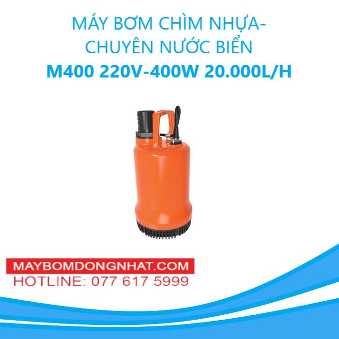 MÁY BƠM CHÌM NHỰA- CHUYÊN NƯỚC BIỂN- M400 220V-400W 20.000L/H(KHÔNG PHAO)